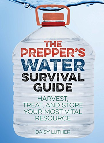 The Prepper's Water Survival Guide: Harvest, Treat, and Store Your Most Vital Resource (Preppers) by [Luther, Daisy]