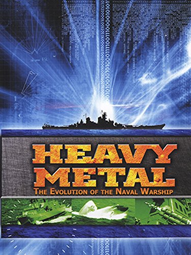 - Heavy Metal: The Evolution of the Naval Warship