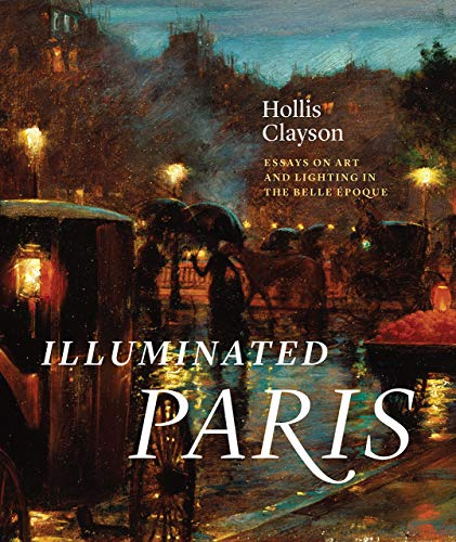 (Illuminated Paris: Essays on Art and Lighting in the Belle)