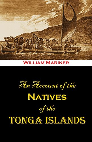 An Account of the Natives of the Tonga Islands, in the South Pacific Ocean (1820)