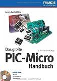 Das grosse PIC-Mikro Handbuch. Auf CD-ROM: MPLAB, PIC-Programme, Beispielcode
