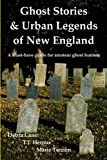 Ghost Stories and Urban Legends of New England, Debra Cano and T. J. Heroux, 1598249762
