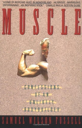 Muscle: Confessions of an Unlikely Bodybuilder Reprint Edition by Fussell, Samuel W. published by William Morrow Paperbacks (1992)