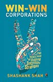 Win-Win Corporations: The Indian Way of Shaping Successful Strategies