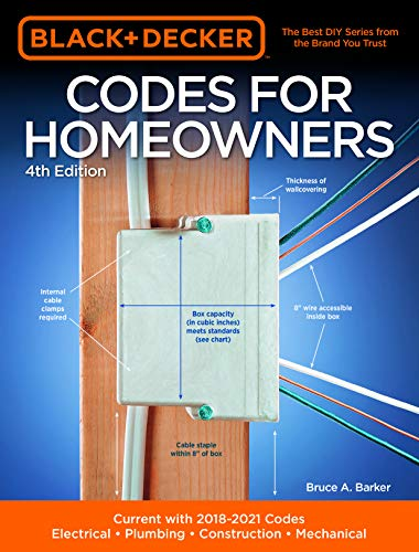 (Black & Decker Codes for Homeowners 4th Edition: Current with 2018-2021 Codes - Electrical - Plumbing - Construction - Mechanical (Black & Decker Complete Guide))