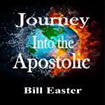 Journey into the Apostolic | Bill Easter