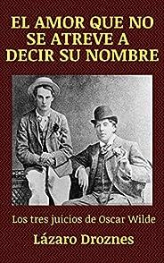EL AMOR QUE NO SE ATREVE A DECIR SU NOMBRE: Los tres juicios de Oscar Wilde