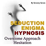 Overcome Approach Hesitation: Seduction Enigma Hypnosis | Seventy Seven