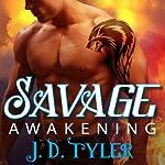 Savage Awakening: Alpha Pack Series #2 | J. D. Tyler