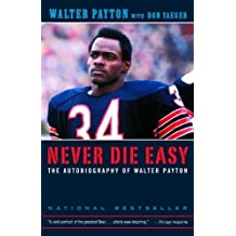Never Die Easy: The Autobiography of Walter Payton Reprint edition by Payton, Walter, Yaeger, Don (2001) Paperback