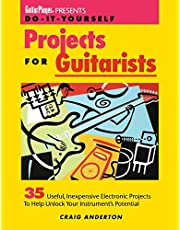Guitar Player Presents Do-It-Yourself Projects for Guitarists: 35 Useful Inexpensive Electronic Projects to Help Unlock Your Instrument's Potential