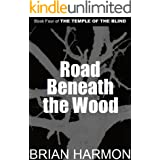 Road Beneath the Wood (The Temple of the Blind #4)