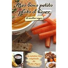 Mes Bons Petits Plats d'Hiver: 18 recettes vegan (La Cuisine Bio Végétale de Melle Pigut) (French Edition)