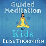 Guided Meditation for Kids | Elise Thornton