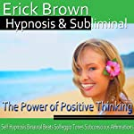 The Power of Positive Thinking Hypnosis: Be an Optimist & Increase Positive Energy, Guided Meditation, Self-Hypnosis, Binaural Beats | Erick Brown Hypnosis