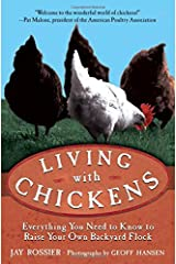 Living with Chickens: Everything You Need to Know to Raise Your Own Backyard Flock Paperback