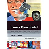 James Rosenquist: Pop Art, Politics, and History in the 1960s by Michael Lobel (2010-11-26)