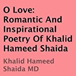 O Love: Romantic and Inspirational Poetry of Khalid Hameed Shaida | Khalid Hameed Shaida