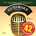 Gunsmoke, Season 5 Radio/TV Program by  PDQ Audioworks Narrated by William Conrad