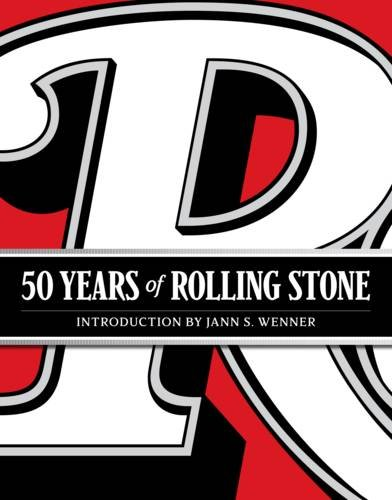 Book Cover: 50 Years of Rolling Stone: The Music, Politics and People that Changed Our Culture
