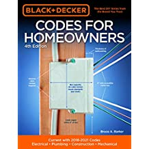 Black & Decker Codes for Homeowners 4th Edition: Updated for Current Codes: Electrical • Plumbing • Construction • Mechanical/ Current with 2018-2021 Codes (Black & Decker Complete Guide)