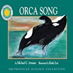 Orca Song : A Smithsonian Oceanic Collection Book | Michael C. Armour