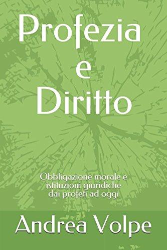 Profezia e Diritto: Obbligazione morale e istituzioni giuridiche dai profeti ad oggi (De Prophetia) (Italian Edition)