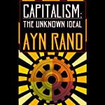 Capitalism: The Unknown Ideal | Ayn Rand