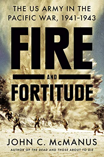Fire and Fortitude: The US Army in the Pacific War, 1941-1943 (History Of Public Libraries In The Us)