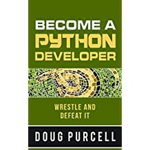 Become a Python Developer: Wrestle and Defeat It