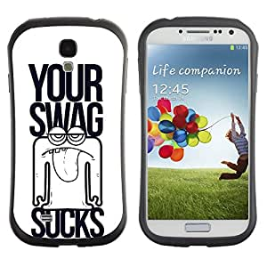 ZAAAZ TPU / PC Hybrid Back Case Cover Samsung Galaxy S4 IV i9500 - Funny , Your Swag Sucks -