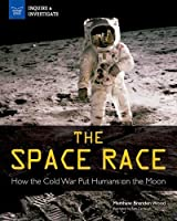 The Space Race: How the Cold War Put Humans on the Moon