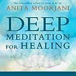 Deep Meditation for Healing | Anita Moorjani
