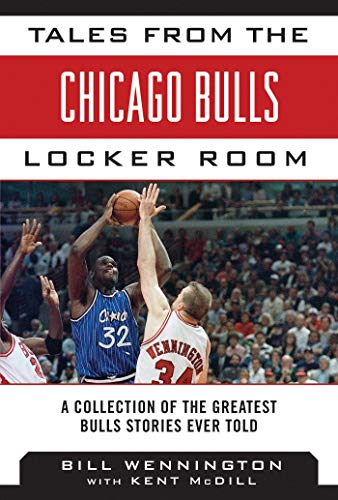 (Tales from the Chicago Bulls Locker Room: A Collection of the Greatest Bulls Stories Ever Told (Tales from the Team))