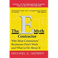 The E - Myth Contracto: Why Most Contractors' Businesses Don't Work and What to Do about it
