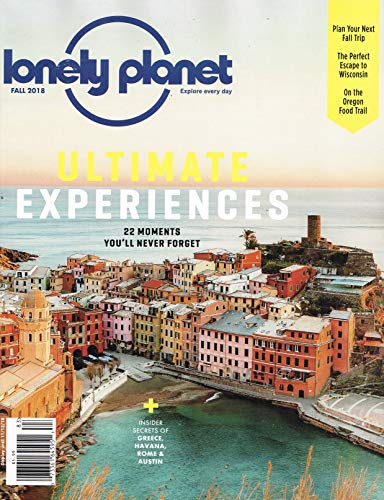 (Lonely Planet Magazine Fall 2018 Ultimate Experiences Single Issue Magazine - 2018)