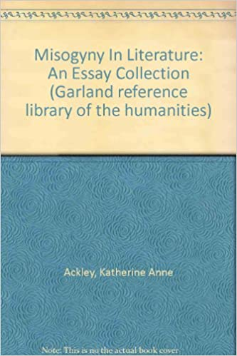 misogyny in literature an essay collection garland reference  misogyny in literature an essay collection garland reference library of the humanities amazon co uk katherine anne ackley 9780824097745 books