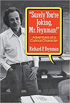 """Surely You're Joking, Mr. Feynman"": Adventures of a Curious Character Written By Richard P. Feynman and Ralph Leighton"