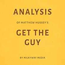 Analysis of Matthew Hussey's Get the Guy Audiobook by  Milkyway Media Narrated by Marnye Young