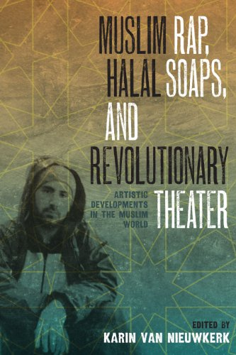 Download Muslim Rap, Halal Soaps, and Revolutionary Theater: Artistic Developments in the Muslim World Pdf