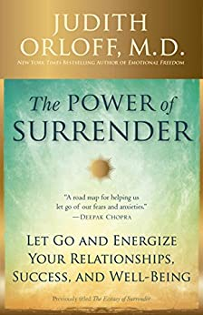 The Power of Surrender: Let Go and Energize Your Relationships, Success, and Well-Being por [Orloff, Judith]
