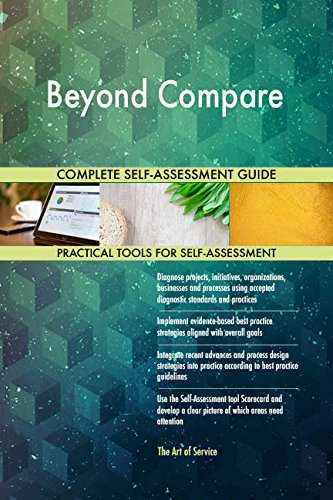 Beyond Compare All-Inclusive Self-Assessment - More than 690 Success Criteria, Instant Visual Insights, Comprehensive Spreadsheet Dashboard, Auto-Prioritized for Quick Results
