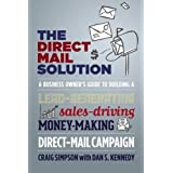 The Direct Mail Solution: A Business Owner's Guide to Building a Lead-Generating, Sales-Driving, Money-Making...