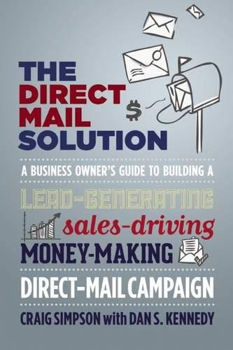 The Direct Mail Solution  A Business Owners Guide To Building A Lead Generating  Sales Driving  Money Making Direct Mail Campaign