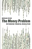 img - for The Money Problem: Rethinking Financial Regulation book / textbook / text book