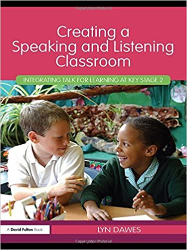 Creating a Speaking and Listening Classroom: Integrating Talk for Learning at Key Stage 2 by Lyn Dawes (2010-11-12)