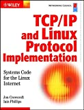 TCP/IP and Linux Protocol Implementation: Systems Code for the Linux Internet (Networking Council Series)