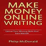 Make Money Online Writing: Utilize Your Writing Skills and Earn Moolah   Phillip Mc Donald