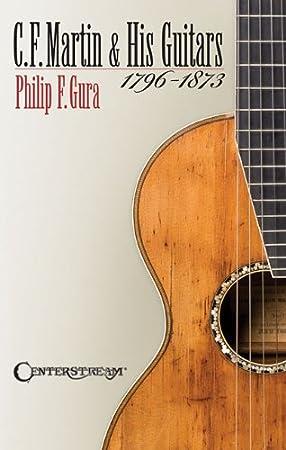 Philip F. gura: C.F. Martin & His Guitars (1796 – 1873). Para Guitarra: Philip F. Gura: Amazon.es: Instrumentos musicales