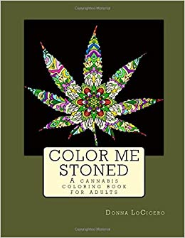 amazoncom color me stoned a cannabis coloring book for adults 9780692902202 donna locicero books - Cannabis Coloring Book
